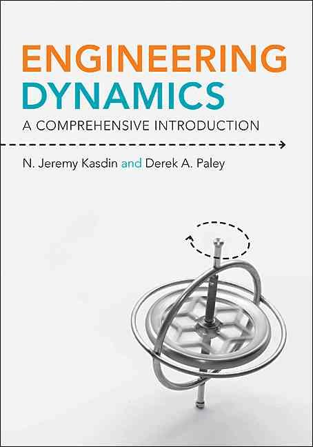 Engineering Dynamics By Kasdin, N. Jeremy/ Paley, Derek A.